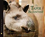 The Tapir Scientist: Saving South America's Largest Mammal (Scientists in the Field (Paperback))