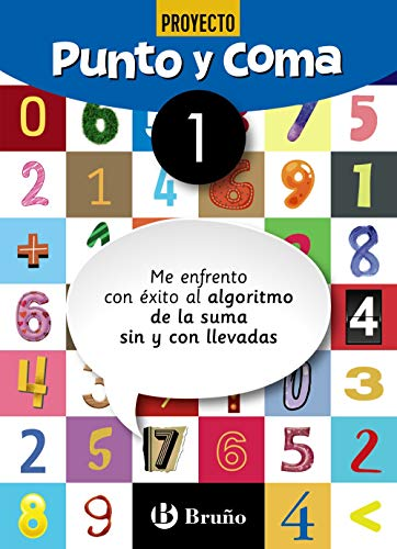 Punto y Coma Matemáticas 1 Me enfrento con éxito al algoritmo de la suma sin y con llevadas (Castellano - Material Complementario - Objetivo Matemáticas)