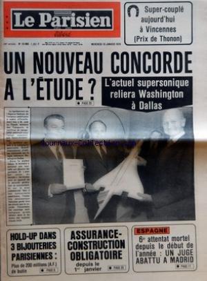 PARISIEN LIBERE (LE) [No 10669] du 10/01/1979 - UN NOUVEAU CONCORDE A L'ETUDE - L'ACTUEL SUPERSONIQUE RELIERA WASHINGTON A DALLAS - HOLD UP DANS 3 BIJOUTERIES PARISIENNES - PLUS DE 200 MILLIONS A F DE BUTIN - ASSURANCE CONSTRUCTION OBLIGATOIRE DEPUIS LE 1ER JANVIER - ESPAGNE - 6E ATTENTAT MORTEL DEPUIS LE DEBUT DE L'ANNEE - UN JUGE ABATTU A MADRID