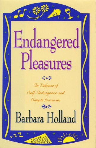 Endangered Pleasures; In Defense of Naps Bacon Martinis Profanity and Other Indulgences