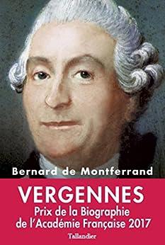 Vergennes: La gloire de Louis XVI par [de Montferrand, Bernard]