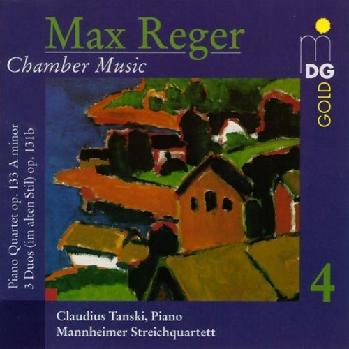 Max Reger: Chamber Music Vol. 4 - Piano Quartet Op. 133 / Three Duos (Canons & Fugues) for 2 Violins Op. 131b - Mannheim String Quartet / Claudius Tanski, Piano by MD+G