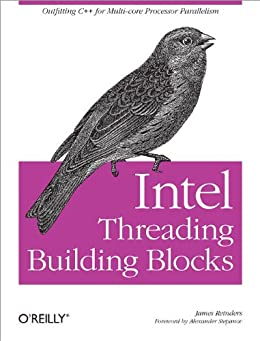 Intel Threading Building Blocks: Outfitting C++ for Multi-core Processor Parallelism par [Reinders, James]