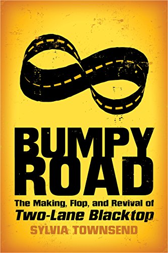Bumpy Road: The Making, Flop, and Revival of Two-Lane Blacktop (English Edition)