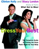 Dress Your Best: The Complete Guide to Finding the Style That's Right for Your Body: Complete Guide to Finding the Style That Is Right for Your Body