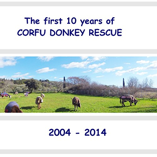 The first 10 years of Corfu Donkey Rescue: 2004-2014