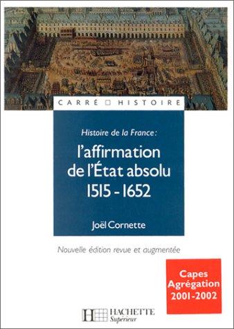 Histoire de France, numéro 1 : L'affirmation de l'Etat absolu, 1515-1652 par Joël Cornette