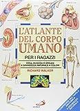 L'atlante del corpo umano per i ragazzi. Ossa, muscoli e organi a grandezza naturale a colori