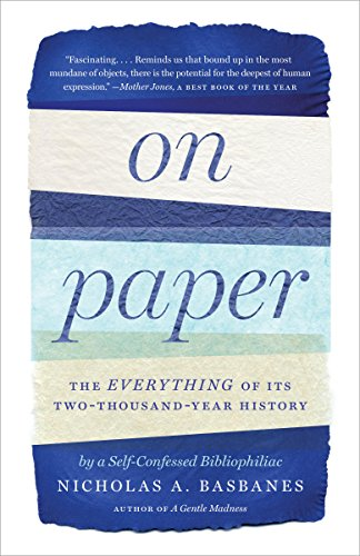 On Paper: The Everything of Its Two-Thousand-Year History (ALA Notable Books for Adults) (English Edition)
