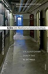 Köln im Nationalsozialismus: Ein Kurzführer durch das ELDE Haus (NS-Dokumentation)
