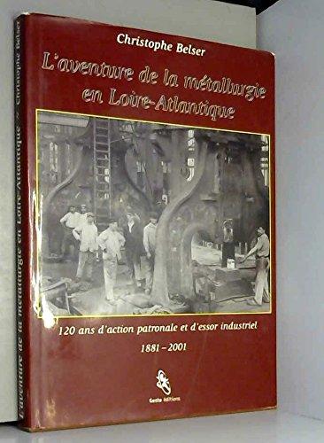 L'aventure de la métallurgie en Loire-Atlantique : 120 ans d'action patronale et d'essor industriel, 1881-2001