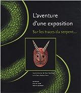 L'aventure d'une exposition : Sur les traces du serpent...