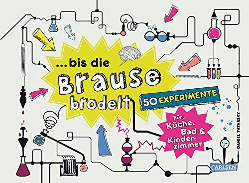 (. bis die Brause brodelt: 50 Experimente für Küche, Bad & Kinderzimmer)
