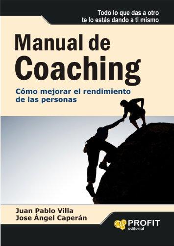 MANUAL DE COACHING: Cómo mejorar el rendimiento de las personas por José Angel Caperán Vega
