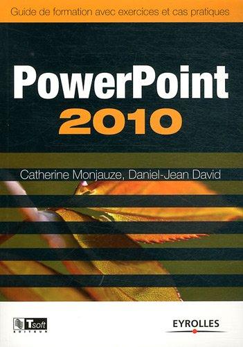 Powerpoint 2010 : Guide de formation avec exercices et cas pratiques par Catherine Monjauze