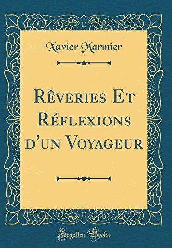 Rveries Et Rflexions D'Un Voyageur (Classic Reprint)