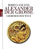 Alexander der Große: Eroberer der Welt - Robin Lane Fox