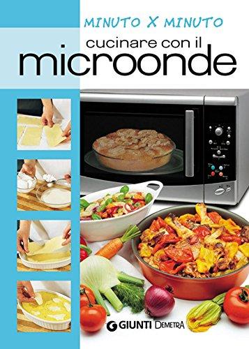 Cucinare con il microonde (Cucina minuto per minuto)