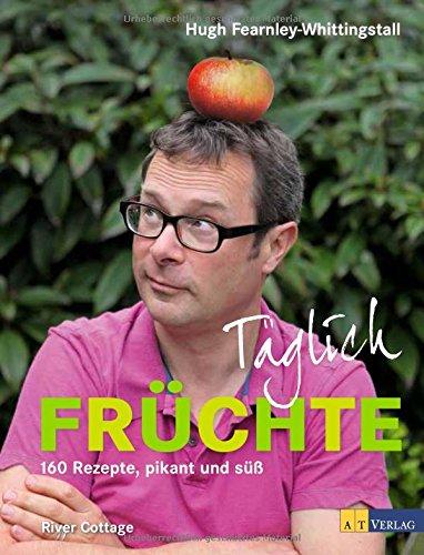 Täglich Früchte: 160 Rezepte, pikant und süss