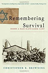 Remembering Survival: Inside a Nazi Slave-Labor Camp by Christopher Browning (2010-03-12)