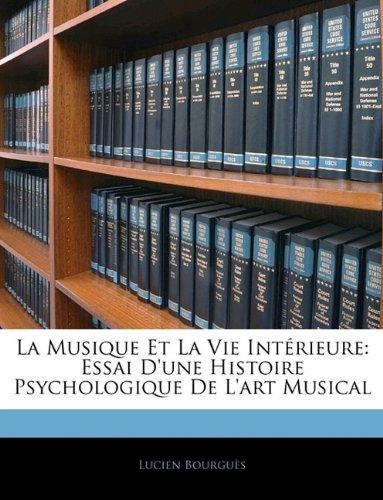La Musique Et La Vie Intérieure: Essai D'une Histoire Psychologique De L'art Musical por Lucien Bourguès