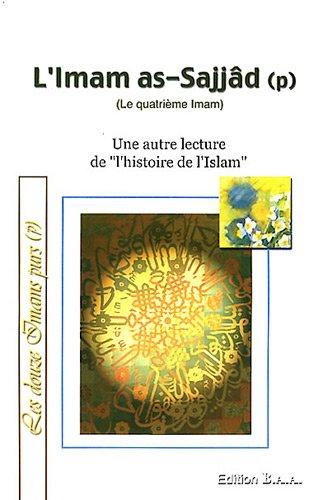 Imam as-Sajjd (L') (Le 4me Imam) : Une autre lecture de  l'histoire de l'Islam