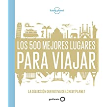 Los 500 mejores lugares para viajar: La selección definitiva de Lonely Planet (Viaje y Aventura)