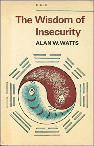 The Wisdom of Insecurity by Alan Watts (1974-09-02)