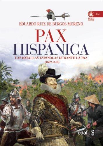 PAX HISPÁNICA. LAS BATALLAS ESPAÑOLAS DURANTE LA PAZ (1609-1618) (Crónicas de la Historia) por Eduardo Ruiz de Burgos Moreno