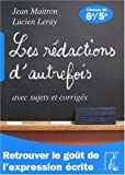 Les rédactions d'autrefois avec sujets et corrigés - Classes de sixième et cinquième by Jean Maitron (2008-05-29) - Editions de l'Atelier - 29/05/2008
