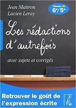 Les rédactions d'autrefois avec sujets et corrigés - Classes de sixième et cinquième de Jean Maitron
