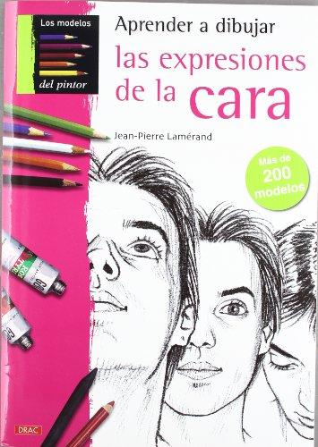 APRENDER A DIBUJAR LAS EXPRESIONES DE LA CARA (Pintura Y Dibujo) por Jean-Pierre Lamérand