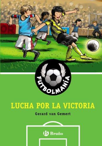Futbolmania / Football mania: Lucha Por La Victoria / Fight for Victory (Ficcion / Fiction) por Gerard Van Gemert
