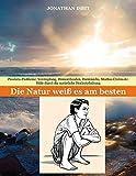 Die Natur weiß es am besten: Prostata-Probleme, Verstopfung, Hämorrhoiden, Darmkrebs, Morbus Crohn etc. - Hilfe durch die natürliche Hocksitzhaltung
