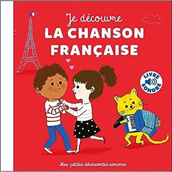 Je Découvre la Chanson Française : 6 Instruments, 6 Images, 6 Musiques (Livre Sonore)
