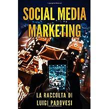 Social Media Marketing: Guida alle strategie di vendita per online marketing su Facebook, Instagram e LinkedIn per promuovere senza imparare SEO e Google e acquisire clienti B2B e B2C su Internet