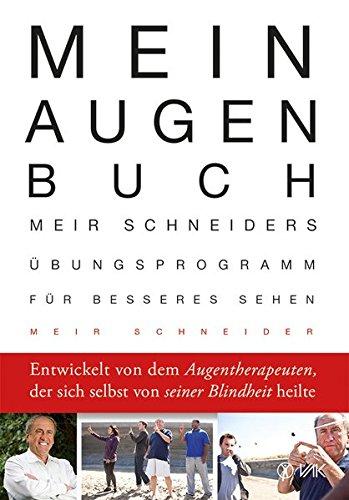 Mein Augen-Buch: Meir Schneiders Übungsprogramm für besseres Sehen   Entwickelt von dem Augentherapeuten, der sich selbst von seiner Blindheit heilte
