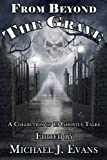 From Beyond the Grave: A Collection of 19 Ghostly Tales