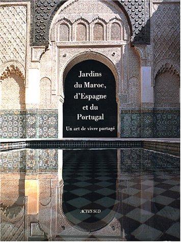 Jardins du Maroc, d'Espagne et du Portugal : Un art de vivre partagé par Mohammed El Faïz, Manuel Gomez Anuarbe, Teresa Portela Marques