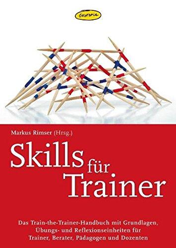 Skills für Trainer: Das Train-the-Trainer-Handbuch mit Grundlagen, Übungs- und Refelexionseinheiten für Trainer, Berater, Pädagogen und Dozenten (Praxisbücher für den pädagogischen Alltag) -