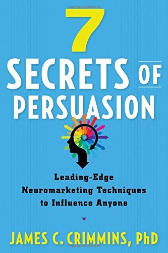 7 Secrets of Persuasion: Leading-Edge Neuromarketing Techniques to Influence Anyone by James Crimmins (2016-09-19)