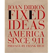Fixed Idea: America Since 9.11: America Since 9/11 by with a preface by Frank Rich Joan Didion (1-Oct-2006) Paperback