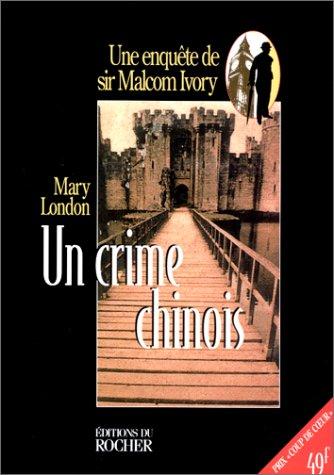 Un crime chinois : Une enquête de sir Malcolm Ivory par Mary London