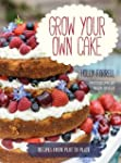 Grow Your Own Cake: Recipes from Plot...
