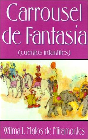 Carrousel de Fantasia: Cuentos Infantiles por Wilma I. Matos de Miramontes