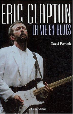Eric Clapton : La Vie en blues