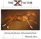 The X Factor, Solving the Mystery of Secretariat's Heart by Marianna Haun (The X Factor book III)