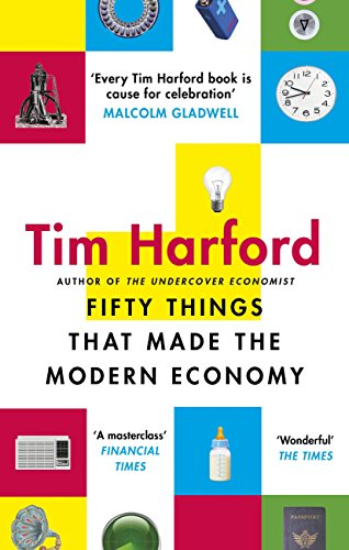 Fifty Things that Made the Modern Economy (English Edition) de [Harford, Tim