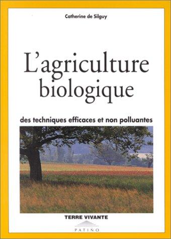 L'agriculture biologique : Des techniques efficaces et non polluantes par Catherine de Silguy