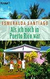 Als ich noch in Puerto Rico war - Esmeralda Santiago